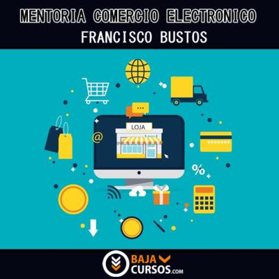 Mentoría Comercio Electrónico – Francisco Bustos