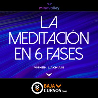 La meditación en 6 fases – Vishen Lakhiani
