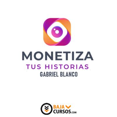Monetiza tus historias – Gabriel Blanco